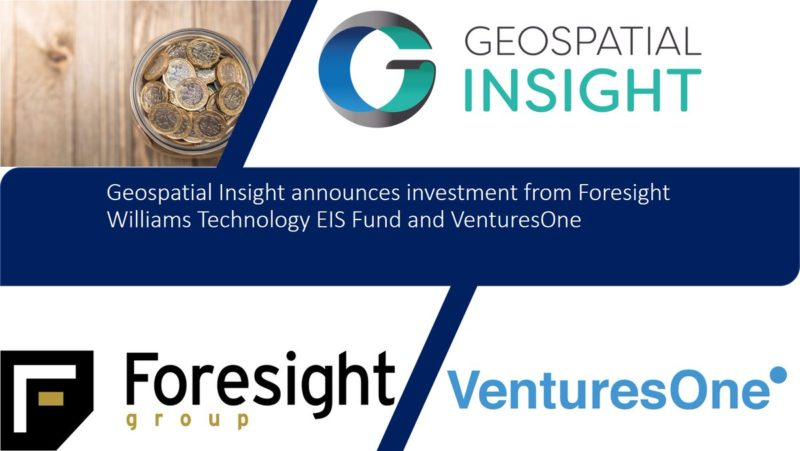 Geospatial Insight announces investment from VenturesOne Investments and Foresight Williams Technology EIS Fund